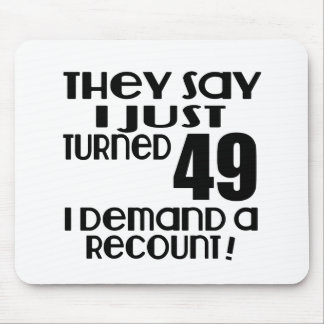 I Just Turned 49 Demand A Recount Mouse Pad