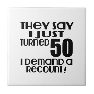 I Just Turned 50 Demand A Recount Tile