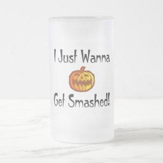 I Just Wanna Get Smashed Mug
