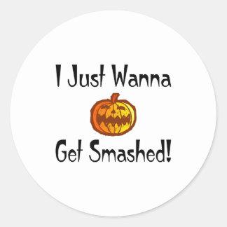 I Just Wanna Get Smashed Round Sticker