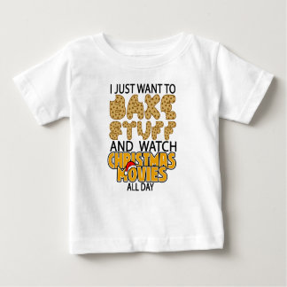 i just want to bake stuff and watch christmas move baby T-Shirt
