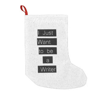 """I Just Want to be a Writer."" Typography Small Christmas Stocking"