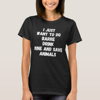 I just want to do barre drink wine and save animal T-Shirt