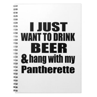 I JUST WANT TO DRINK BEER AND HANG WITH MY Panther Note Book