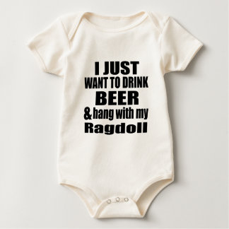 I JUST WANT TO DRINK BEER AND HANG WITH MY Ragdoll Baby Bodysuit