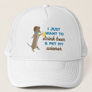 I just want to drink beer & pet my wiener trucker hat