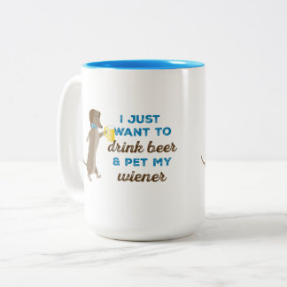 I just want to drink beer & pet my wiener Two-Tone coffee mug