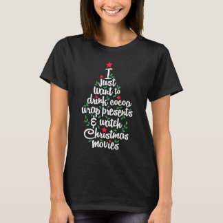 I Just Want To Drink Cocoa Watch Christmas Movie | T-Shirt