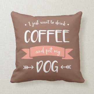 I Just Want to Drink Coffee and Pet My Dog (Light) Throw Pillow