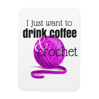 I Just Want to Drink Coffee & Crochet Magenta Yarn Magnet