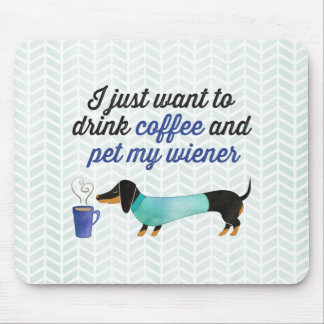 I just want to drink coffee & pet my wiener (Blue) Mouse Pad