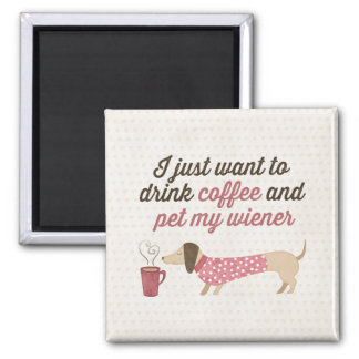 I just want to drink coffee & pet my wiener (Pink) Magnet