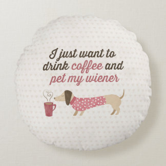 I just want to drink coffee & pet my wiener (Pink) Round Pillow