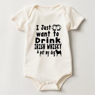 I JUST WANT TO DRINK IRISH WHISKY & PET MY DOG BABY BODYSUIT