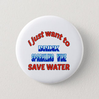 I just want to drink Sparkling Wine save water 2 Inch Round Button