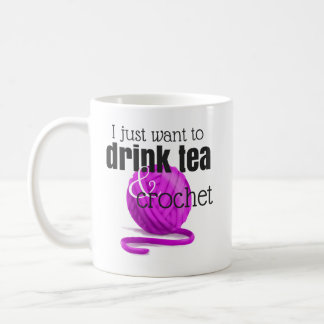 I Just Want to Drink Tea & Crochet Magenta Yarn Coffee Mug