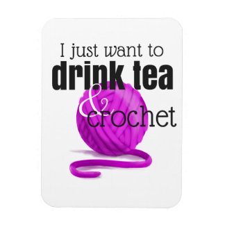 I Just Want to Drink Tea & Crochet Magenta Yarn Magnet