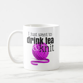 I Just Want to Drink Tea & Knit Magenta Yarn Coffee Mug