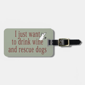 I Just Want To Drink Wine and Save Dogs Luggage Tag