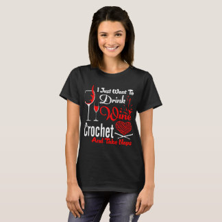 I Just Want To Drink Wine Crochet Take Naps Tshirt