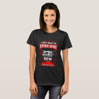 I Just Want To Drink Wine Sew Take Naps Tshirt