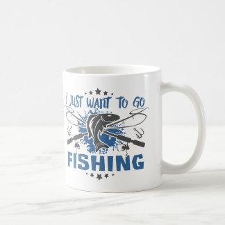 I Just Want To Go Fishing Coffee Mug