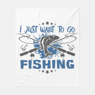 I Just Want To Go Fishing Fleece Blanket