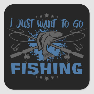 I Just Want To Go Fishing Square Sticker