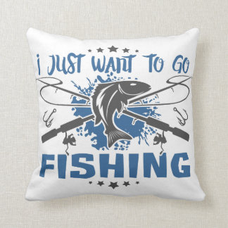 I Just Want To Go Fishing Throw Pillow