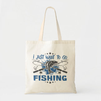 I Just Want To Go Fishing Tote Bag