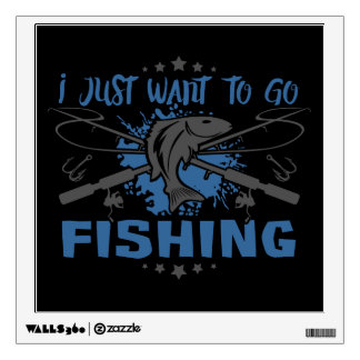 I Just Want To Go Fishing Wall Decal