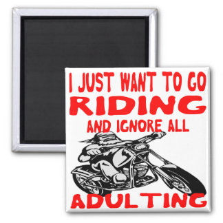 I Just Want To Go Riding And Ignore All Adulting Magnet
