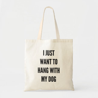 I just want to hang with my dog tote bag