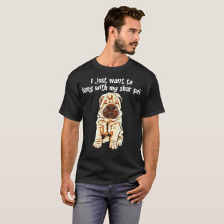 I Just Want To Hang With My Shar Pei Dog Tshirt