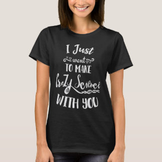 I Just Want To Make Crazy Science With You Cosima T-Shirt