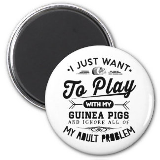 I just Want To Play With My Guinea Pigs Magnet