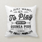 I just Want To Play With My Guinea Pigs Throw Pillow