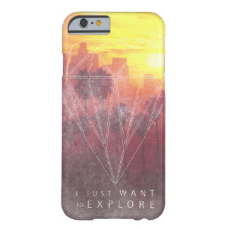 I Just Want ton of Explore Barely There iPhone 6 Case