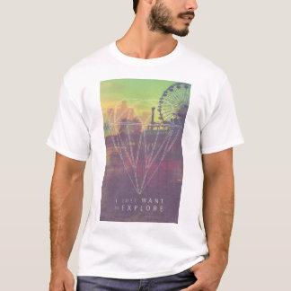 I Just Want ton of Explore T-shirt