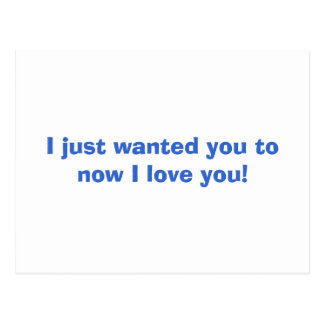 I just wanted you to know I love you! Postcard
