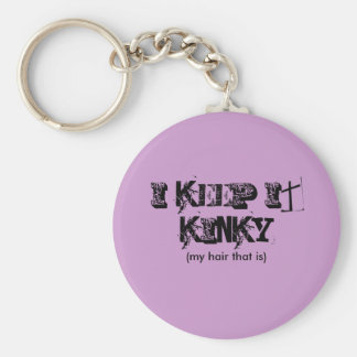 I keep it KINKY my hair that is Summer 2010 Key Chains