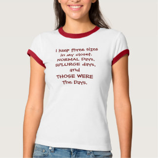 I keep three sizes in my closet.NORMAL Days, SP... T-Shirt