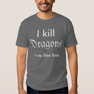 """""""I kill dragons in my free time"""" shirt"""