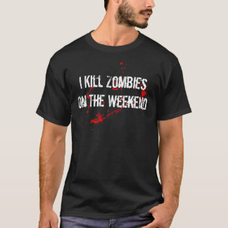 I KILL ZOMBIES ON THE WEEKEND T-Shirt