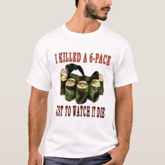 I KILLED A 6 PACK T-Shirt