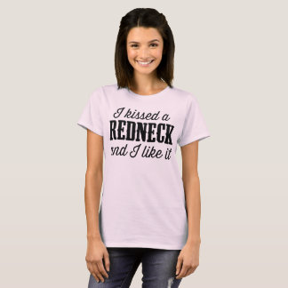 I kissed a redneck and I liked it T-Shirt