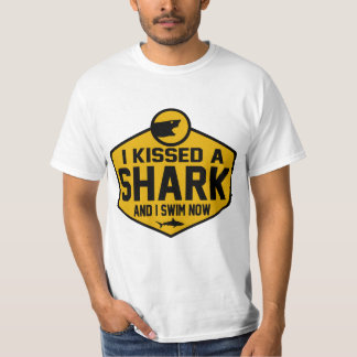 I KISSED A SHARK AND I SWIM NOW T-Shirt