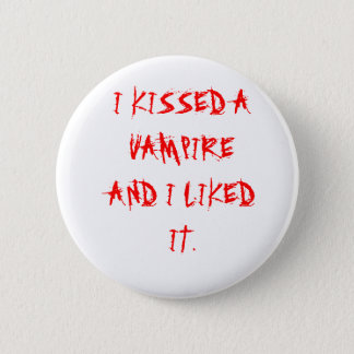 I KISSED A VAMPIRE AND I LIKED IT. 2 INCH ROUND BUTTON