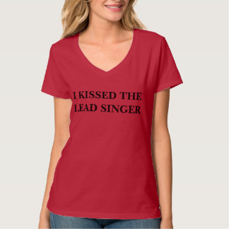 I KISSED THE LEAD SINGER T-SHIRT
