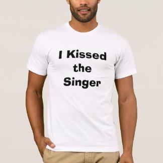 I Kissed the Singer T-Shirt